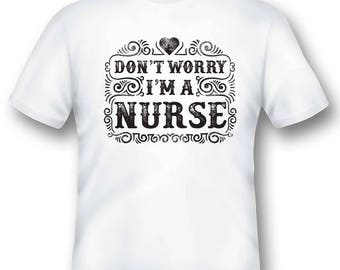 Don't worry I'm a nurse tee shirt 05302016