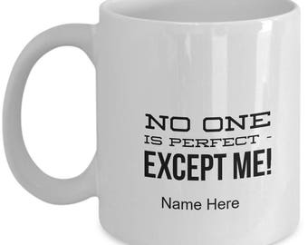 Funny Coffee Mug - No One is Perfect EXCEPT ME!