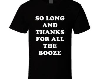 So Long And Thanks For All The Booze Song Title Fan T Shirt