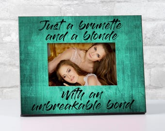 Brunette and Blonde Best Friend Frame, Gift for Best Friend Gift, Just a Brunette and a Blonde Frame, Best Friend Picture Frame, BFF Gifts