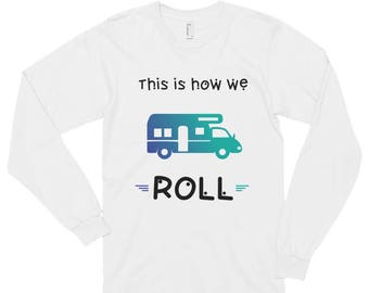 This Is How We Roll Funny RV Long sleeve t-shirt (unisex)