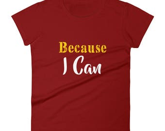 Because I can Tshirt Women's short sleeve t-shirt