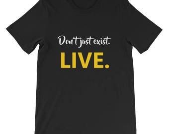 Don't just exist. Live. Short-Sleeve Unisex T-Shirt