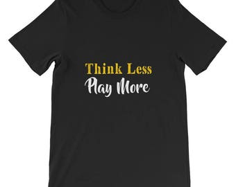 Think less play more Short-Sleeve Unisex T-Shirt