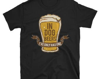 Funny Drinking Shirt - Dog Beer - Dog Shirt - Dog Beer Shirt - Funny Beer Shirt - T-Shirt - Gift - Tshirt