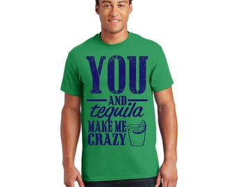 You and Tequila Make me Crazy Tshirt, Tee, Shirt, Gift for Her, Gift for Him