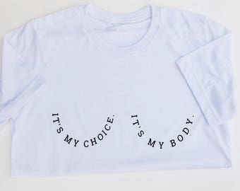 It's my body. It's my choice. T-shirt