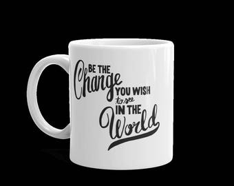 Be the change you wish to see in the world coffee mug