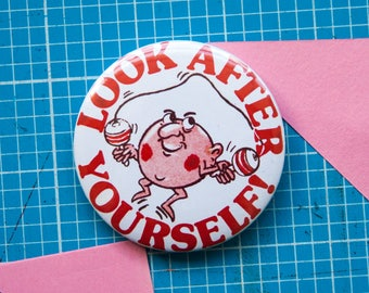 LOOK AFTER YOURSELF! 25mm or 58mm badge / pin