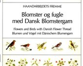 Blomster og fugle med Dansk Blomstergam Flowers Birds Chrysanthemum Robins Sparrow Counted Cross Stitch Embroidery Craft Pattern Pamphlet