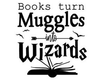 Books Turn Muggles into Wizards Reading Door or Cupboard Vinyl decal - 12 x 12 Color of Choice