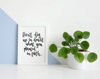 Don't Dig Up in Doubt What You Planted in Faith Handlettered Print Support Poetry Quote Inspirational Wall Art