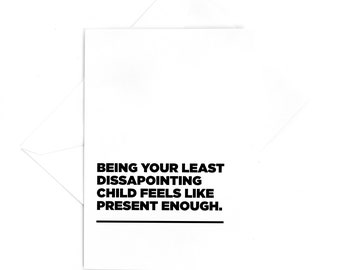 4x6 Card: Being your least dissapointing child feels like present enough.