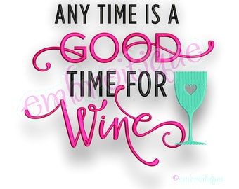 Any Time Is A Good Time for Wine -Instant Download Machine Embroidery Design