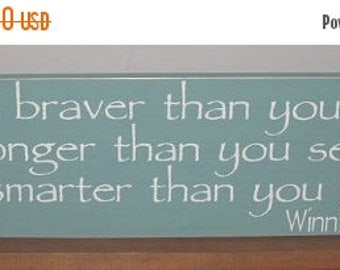 20% OFF TODAY Winnie The Pooh Quote  You Are Braver Than You Believe ......Painted Sign You Pick Colors 6 x 24
