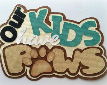 our kids have paws title  premade paper piecing 3d die cut by my tear bears kira