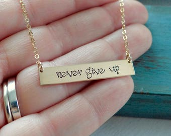 Inspirational Jewelry - Never Give Up  Gold Bar Necklace - Hand Stamped Layering Bar Necklace Gold Filled, Rose Gold Filled, Sterling Silver