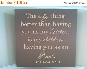 ON SALE Personalized wooden sign w vinyl quote  The only thing better than having you as my Sister is my children having you as an Aunt