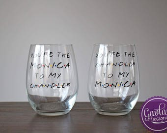 You're The Monica To My Chandler Wine Set - Two Glasses - With Stem or Stemless - Chandler To My Monica - Inspired by FRIENDS TV Show