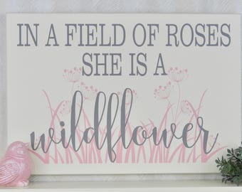 In A Field of Roses She Is A Wildflower | Floral Girl Wall Decor | Nursery Wildflower Wall Art | Wild Child Sign | White Light Pink and Gray