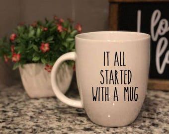 Rae Dunn Inspired Vinyl Decal - It All Started With A Mug - Coffee Mug - Farmhouse