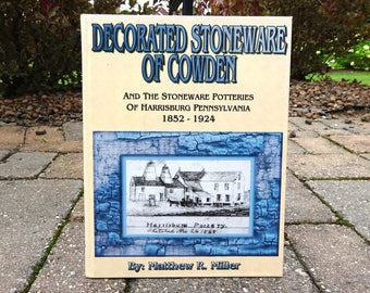 Vintage Decorated Stoneware of Cowden and the Stoneware of Harrisburg, Pennsylvania hardback book 1852 - 1924