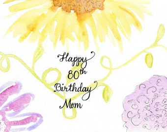 80th Birthday Card for Mom Happy Birthday Mom Card Original Hand-Painted Hand-Lettered Watercolor Flower Card Yellow Pink Purple Red-Violet