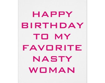 Happy Birthday To My Favorite Nasty Woman, Women Birthday card, Birthday Card, Nasty Woman, Planned Parenthood, Mom, Sister,Friend, Daughter