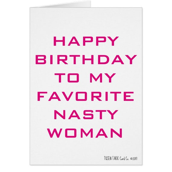 Happy Birthday To My Favorite Nasty Woman Women Birthday – Happy Birthday Card for Women