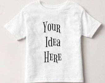 Custom Toddler or Infant tee.