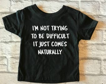 toddler funny shirt - difficult toddler - baby shower gift - new mom shirt - coming home outfit - mothers day - baby birthday