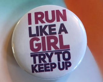 I Run Like a Girl Try to Keep Up (white design) Pinback Button, Inspirational Magnet, Punk Quote, Feminist Badge, Backpack Pins, Fitness