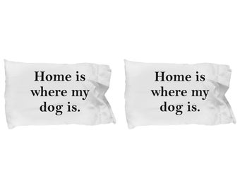 Home is Where My Dog Is Pillow Case(s) SET OF TWO Gift for Animal Lover Funny Rescue Dog Pets