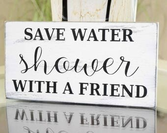 READY TO SHIP~~~    Save water shower with a friend, 9.5x5 Solid Wood Sign