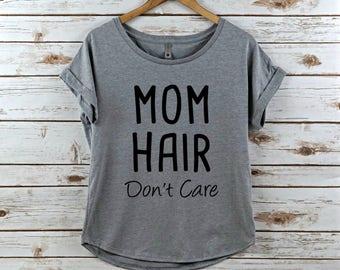 Mom hair don't care shirt, dolman shirt, womens, women's shirt, mom shirt, mom hair dont care, mom shirt, mom hair shirt, mom, mom hair