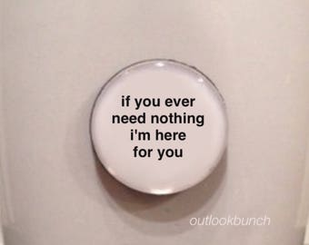 Quote | Mug | Magnet | If You Ever Need Nothing I'm Here for You