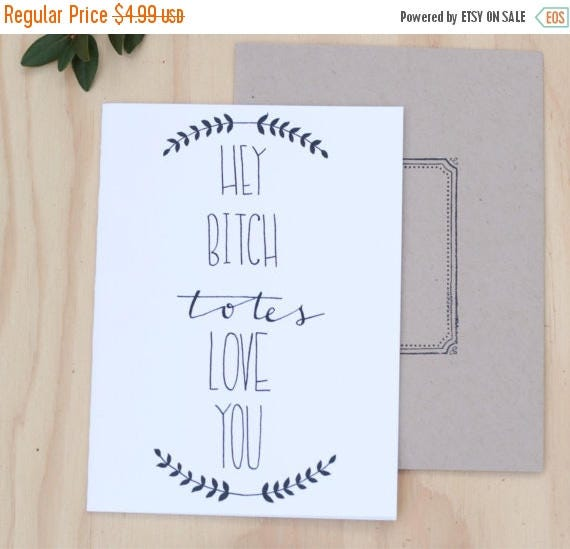 ON SALE Funny best friend card, mothers day card, Hey bitch totes love you, Bridesmaid appreciation,mother of the bride