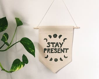 Block Printed Banner, Stay Present.
