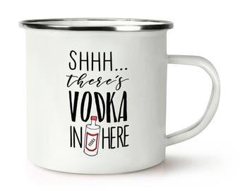 Shhh There's Vodka In Here Retro Enamel Mug Cup