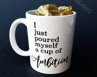 Girl Boss Mug, Motivational Mug, Encouraging Mug, Cup Of Ambition, Poured Myself A Cup Of Ambition, Girl Boss Coffee Mug, Boss Lady Gift