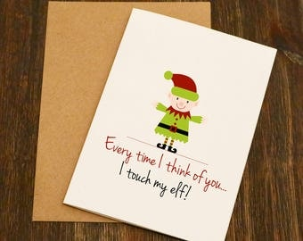Everytime I Think Of You I Touch My Elf - Blank Greeting Card - Adult Card - Christmas Card - Blank - Humous - Funny - Boyfriend Card