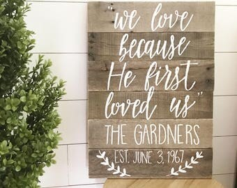 We love because he first loved us - wedding - wedding sign - rustic wedding