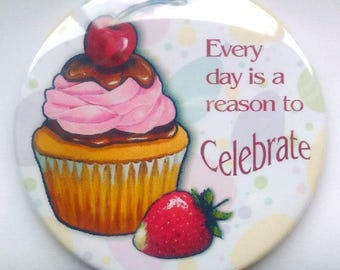 "BIG Fridge Magnet, 3.5"", CUPCAKE Artwork, Every Day Is A Reason To Celebrate, Kitchen Decor, Food, Baking, Thankfulness"