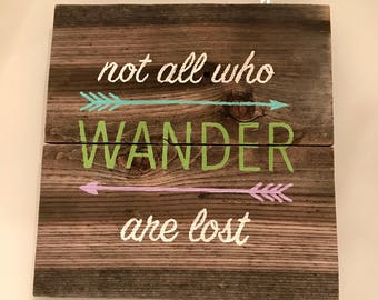Not All Who Wander Are Lost Hand Painted Wood Sign