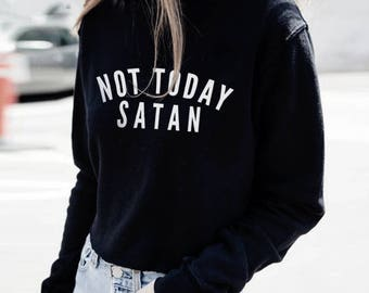 Not Today Satan Sweatshirt Crewneck, Not Today Satan Shirt, Not Today Satan Womens Shirt, Bianca Del Rio Ru Pauls Drag Race Nope Not Today