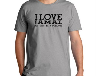 I Love Jamal But I Can'T Eat A Whole One T-Shirt