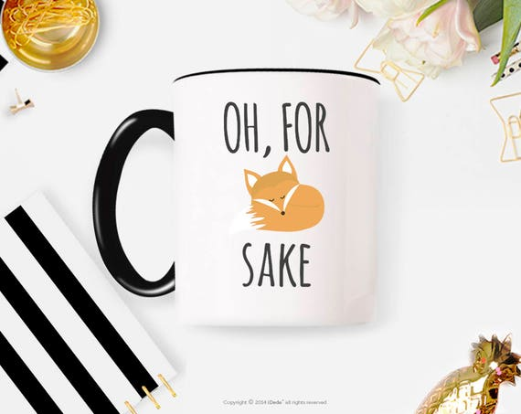 Oh For Fox Sake Mug Rude Mug New Mom Gift Sarcastic Coffee Mug Busy Mom Gift Christmas Gift For Her Statement Mug  3FM