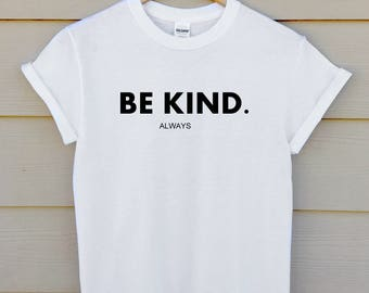 be kind always shirt - kindness t shirt - love and kindness shirt