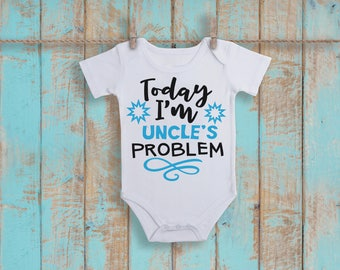 Today I'm Uncle's Problem Funny  Bodysuit or T-Shirt for Baby Toddler Kid Newborn Babies Shower Coming Home Gift Idea Creeper Present Cute