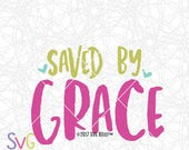 Saved by Grace SVG DXF Cutting file, Christian, Religious, Inspirational, Bible Verse Scripture, Cricut or Silhouette Compatible Download